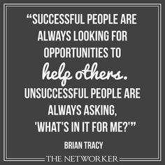successful people are always looking for opportunities to help others. Unsuccessful people are always asking 'what's in it for  me?'