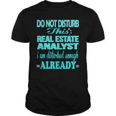 REAL ESTATE ANALYST Do Not Disturb This I Am Disturbed Enough Already T-Shirts, Hoodies. Get It Now ==► https://www.sunfrog.com/LifeStyle/REAL-ESTATE-ANALYST--DISTURB-Black-Guys.html?id=41382