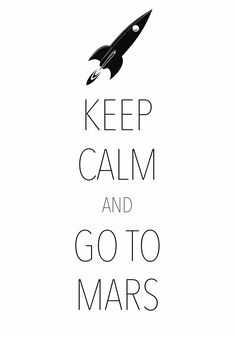 keep calm and go to Mars / Created with Keep Calm and Carry On for iOS #keepcalm #Mars #rocketship