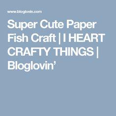 Super Cute Paper Fish Craft | I HEART CRAFTY THINGS | Bloglovin'