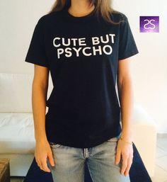 Cute but psycho T-Shirt womens gifts womens girls tumblr funny slogan fangirls teens teenager girl gift girlfriends blogger cool fun quotes