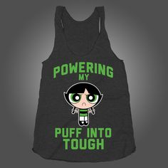 Powering My Puff Into Tuff Blossom on a Tri Blend Black Racerback t shirt. @Molly Gerard I'll get this one and you can get Bubbles :D