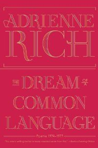 The Dream of a Common Language by Adrienne Rich [A poetic anthology exploring the contours of a woman's heart and mind in verse.]