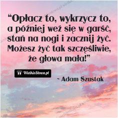 Opłacz to, wykrzycz to... #Szustak-Adam,  #Szczęście, #Życie