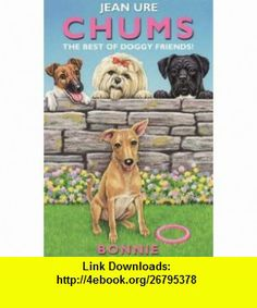 Chums - the Best of Doggy Friends Bonnie (9780006755128) Jean Ure , ISBN-10: 0006755127  , ISBN-13: 978-0006755128 ,  , tutorials , pdf , ebook , torrent , downloads , rapidshare , filesonic , hotfile , megaupload , fileserve