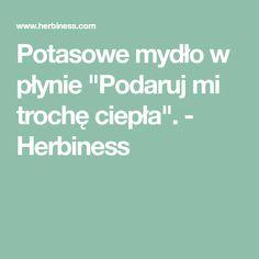 """Potasowe mydło w płynie """"Podaruj mi trochę ciepła"""". - Herbiness"""