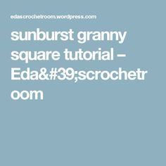 sunburst granny square tutorial – Eda'scrochetroom