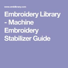 Embroidery Library - Machine Embroidery Stabilizer Guide