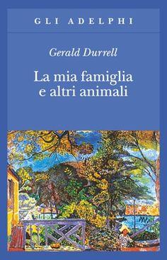 La mia famiglia e altri animali | Gerald Durrell - Adelphi Edizioni