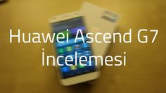 Huawei Ascend G7 İncelemesi