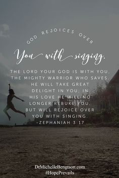 The Lord your God in your midst, The Mighty One, will save; He will rejoice over you with gladness, He will quiet you with His love, He will rejoice over you with singing.
