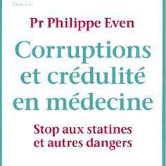 Nouveau livre: «Corruptions et crédulité en médecine» du Pr Philippe Even | Psychomédia