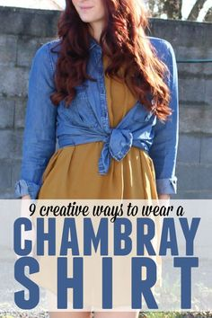 a chambray shirt is such a versatile piece! Here are 9 different ways you can wear your chambray shirt! Don't have one? Click over to view some shopping options!