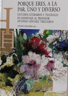 Porque eres, a la par, uno y diverso : estudios literarios y teatrales en homenaje al profesor Antonio Sánchez Trigueros / Antonio Chicharro (ed.) - Granada : Editorial Universidad de Granada, 2015
