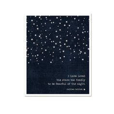"""""""I have loved the stars too fondly to be fearful of the night."""" Quote is misattributed to Galileo. It is actually from Sarah Williams' Poem, The Old Astronomer.     Print from HairbrainedSchemes' Etsy shop"""