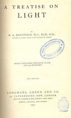 A Treatise on light. R. A. Houstoun. London: Longma, 1921