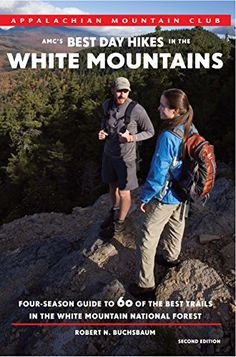 AMC's Best Day Hikes in the White Mountains: Four-Season Guide To 60 Of The Best Trails In The White Mountain National Forest by Robert Buchsbaum