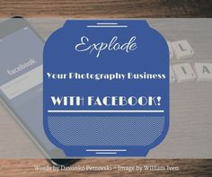 Explode Your Photography Business With Facebook!