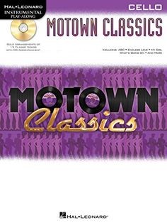 Hal Leonard Motown Classics - Instrumental Play-Along Book/CD Cello:   Motown Classics - Instrumental Play-Along Book/CD Cello. Song List: ABC, Ain't No Mountain High Enough, Baby Love, Endless Love, How Sweet It Is (To Be Loved By You), I Can't Help Myself (Sugar Pie, Honey Bunch), I Just Called To Say I Love You, I'll Be There, My Cherie Amour, My Girl, Stop! In The Name Of Love, Three Times A Lady, The Tracks Of My Tears, What's Going On, You've Really Got A Hold On Me