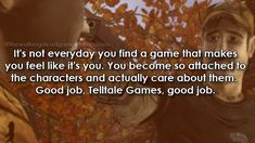Great Job Telltale yes I miss this GAME SO MUCH EACH TIME I see a character I almost cry exspecely  lee,Clem,and omid.