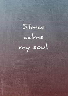 Silence calms my soul.  – #silence #soul #wisdom http://quotemirror.com/s/n73ao