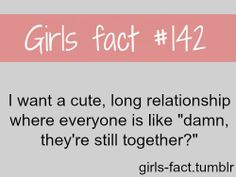 Girls Fact, I Want A Cute, Long Realtionship