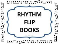 RHYTHM Flip Books. There are FOUR Rhythm Flip Books within this ONE download. Contains the template for students to make their own Rhythm Flip Book!     $
