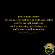 ...I want to be a teacher. Fellow Hufflepuffs, how true is this? What do you want as a career?