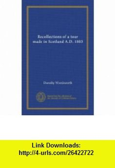 Recollections of a Tour Made in Scotland A.D. 1803 Dorothy Wordsworth ,   ,  , ASIN: B003KPB2MC , tutorials , pdf , ebook , torrent , downloads , rapidshare , filesonic , hotfile , megaupload , fileserve