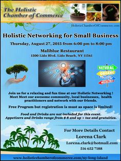 Holistic Networking for Small Business Thursday, August 27, 2015 from 6:00 pm to 8:00 pm Maliblue Restaurant, 1500 Lido Blvd., Lido Beach, NY 11561  Register Online Here http://conta.cc/1IudoFE