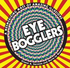 'EYE BOGGLERS' is a pictorial feast of Bizarre Rotations, Crazy Wavy, Animal Magic, and other impossible images, designed and drawn by Gianni A. Sarcone, the famous Italian puzzle and illusion creator. Simple commentary introduces young, curious minds to this fascinating world where art and science (and a little magic) collide, and… Read more, preview and purchase here: http://www.amzn.com/dp/1780970749/archimelabpuz-20 #giannisarcone   #opticalillusion   #kids   #children   #magic   #art