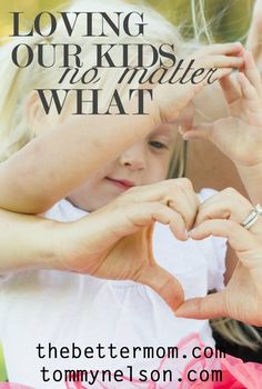 Loving Our Kids No Matter What — the Better Mom