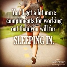 Fitness motivation. Get out of bed and get that sweat done so you can go about the rest of the day the way you want!
