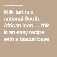 Milk tart is a national South African icon … this is an easy recipe with a biscuit base Milk Tart, Biscuits, Easy Meals, African, Base, Recipes, Classroom, Crack Crackers, Class Room