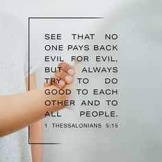 See that none render evil for evil unto any man; but ever follow that which is good, both among yourselves, and to all men. Hope For The Day, Verse Of The Day, Daily Bible, Daily Devotional, Youversion Bible, 1 Thessalonians 5, New American Standard Bible, Amplified Bible, Free Bible