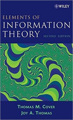 Elements of Information Theory 2nd Edition (Wiley Series in Telecommunications and Signal Processing): Thomas M. Cover, Joy A. Thomas: 9780471241959: Amazon.com: Books