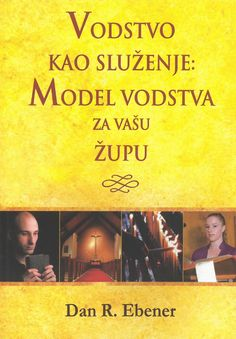 Vodstvo kao služenje : model vodstva za vašu župu / Dan R. Ebener ; [prevoditelj Renata Franc]. - Zagreb : Mate, 2012.