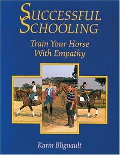 Successful Schooling: Train Your Horse with Empathy by Karin Blignault