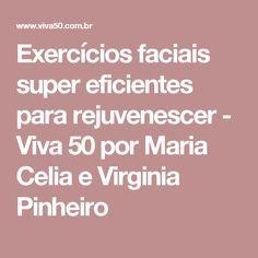 Exercícios faciais super eficientes para rejuvenescer - Viva 50 por Maria Celia e Virginia Pinheiro