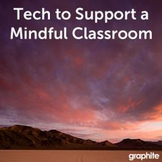 Bring focus, calm, and awareness into your classroom with these mindfulness-promoting tech tools.