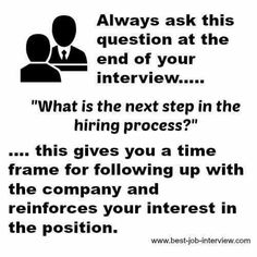 always ask this question at the end of the interview... what's the next step in the hiring process?