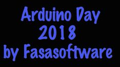 Arduino Day Full 12 May 2018  By Fasasoftware http://www.fasasoftware.com