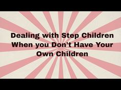 Dealing with Step Children When You Don't Have Your Own Children