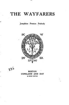 . The wayfarers.  By Josephine Preston Peabody. Published 1898 by Copeland and Day in Boston .  Written in English.