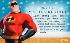 (I got Mr. Incredible) What the…? Umm… ok. Take the quiz:  Which Pixar Hero are you?