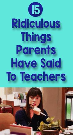 15 Ridiculous Things Parents Have Said To Teachers – Bored Teachers