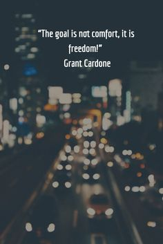 """""""The goal is not comfort, it is freedom!"""" - Grant Cardone. Grant Cardone is a highly successful entrepreneur, 5 times New York Times best selling author, speaker, motivator and sales training expert."""
