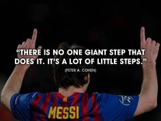 """""""There is no one giant step that does it. It's a lot of little steps."""" [Lionel Messi x Peter A. Soccer Player Quotes, Soccer Quotes, Sport Quotes, Soccer Players, Lionel Messi, Messi 10, Camp Nou, Messi Soccer, Everyday Quotes"""