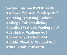Second Degree BSN #health #science #center, #college #of #nursing, #nursing #school, #college #of #medicine, #medical #school, #college #of #dentistry, #college #of #pharmacy, #school #of #public #health, #school #of #rural #public #health http://new-york.nef2.com/second-degree-bsn-health-science-center-college-of-nursing-nursing-school-college-of-medicine-medical-school-college-of-dentistry-college-of-pharmacy-school-of-public-hea/  # Second Degree BSN If you have not received an email…