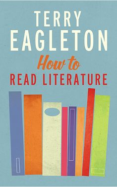'How to read Literature' by Terry Eagleton - 'This lively and engrossing guide is readable and serious, thoughtful and funny, approaching literary criticism through discussion, allegory, anecdote and irony.' - The Good Book Guide